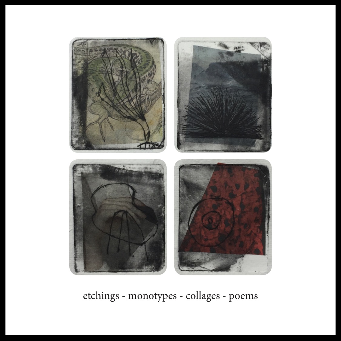 etchings, monotypes, collages, poems